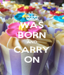 WAS BORN AND CARRY ON - Personalised Poster A4 size