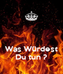 Was Würdest Du tun ? - Personalised Poster A4 size