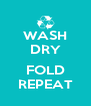 WASH DRY  FOLD REPEAT - Personalised Poster A4 size
