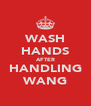 WASH HANDS AFTER HANDLING WANG - Personalised Poster A4 size