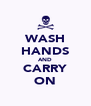WASH HANDS AND CARRY ON - Personalised Poster A4 size