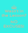 Wasn't in the Lesson?  NO EXCUSES! - Personalised Poster A4 size
