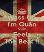 Wass Up I'm Quân Quân Feels The Beat !! - Personalised Poster A4 size