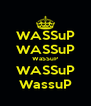 WASSuP WASSuP WaSSuP WASSuP WassuP - Personalised Poster A4 size
