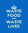 WASTE FOOD AND WASTE LIVES - Personalised Poster A4 size