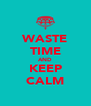 WASTE TIME AND KEEP CALM - Personalised Poster A4 size