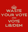 WASTE YOUR VOTE AND VOTE LIB/DEM - Personalised Poster A4 size