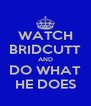 WATCH BRIDCUTT AND DO WHAT HE DOES - Personalised Poster A4 size