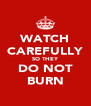 WATCH CAREFULLY SO THEY DO NOT BURN - Personalised Poster A4 size
