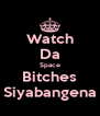 Watch Da Space Bitches Siyabangena - Personalised Poster A4 size