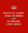 WATCH GARY AND ROBBIE AND SCREAM  LIKE MAD - Personalised Poster A4 size