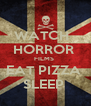 WATCH   HORROR  FILMS  EAT PIZZA  SLEEP  - Personalised Poster A4 size