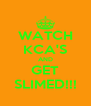 WATCH KCA'S AND GET SLIMED!!! - Personalised Poster A4 size