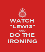 "WATCH ""LEWIS"" AND DO THE IRONING - Personalised Poster A4 size"