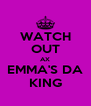 WATCH OUT AX EMMA'S DA KING - Personalised Poster A4 size
