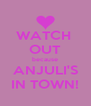 WATCH  OUT because ANJULI'S IN TOWN! - Personalised Poster A4 size