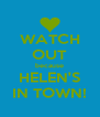 WATCH OUT because HELEN'S IN TOWN! - Personalised Poster A4 size