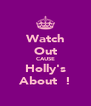 Watch Out CAUSE Holly's About  ! - Personalised Poster A4 size