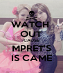 WATCH  OUT CAUSE MPRET'S IS CAME - Personalised Poster A4 size