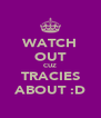 WATCH OUT CUZ TRACIES ABOUT :D - Personalised Poster A4 size