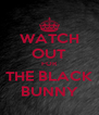 WATCH OUT FOR THE BLACK BUNNY - Personalised Poster A4 size