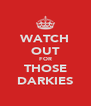 WATCH OUT FOR THOSE DARKIES - Personalised Poster A4 size