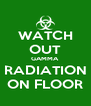 WATCH OUT GAMMA RADIATION ON FLOOR - Personalised Poster A4 size