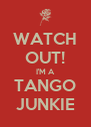 WATCH OUT! I'M A TANGO JUNKIE - Personalised Poster A4 size