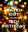 WATCH  OUT IT'S MY 18TH BIRTHDAY - Personalised Poster A4 size