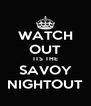 WATCH OUT ITS THE SAVOY NIGHTOUT - Personalised Poster A4 size