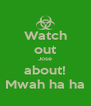 Watch out Jose about! Mwah ha ha - Personalised Poster A4 size