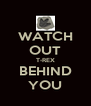 WATCH OUT T-REX BEHIND YOU - Personalised Poster A4 size