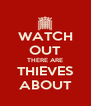 WATCH OUT THERE ARE THIEVES ABOUT - Personalised Poster A4 size