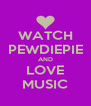 WATCH PEWDIEPIE AND LOVE MUSIC - Personalised Poster A4 size