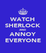 WATCH SHERLOCK AND ANNOY EVERYONE - Personalised Poster A4 size