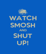 WATCH SMOSH AND SHUT UP! - Personalised Poster A4 size
