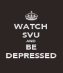 WATCH SVU AND BE DEPRESSED - Personalised Poster A4 size