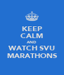 KEEP CALM AND WATCH SVU MARATHONS - Personalised Poster A4 size