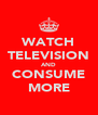 WATCH TELEVISION AND CONSUME MORE - Personalised Poster A4 size