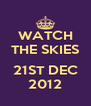 WATCH THE SKIES  21ST DEC 2012 - Personalised Poster A4 size