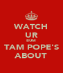 WATCH UR BUM TAM POPE'S ABOUT - Personalised Poster A4 size