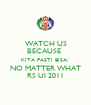 WATCH US BECAUSE  KITA PASTI BISA! NO MATTER WHAT RS UI 2011 - Personalised Poster A4 size