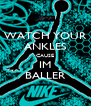 WATCH YOUR ANKLES CAUSE IM BALLER - Personalised Poster A4 size