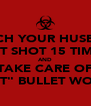 "WATCH YOUR HUSBAND GET SHOT 15 TIMES AND TAKE CARE OF ""THAT"" BULLET WOUND - Personalised Poster A4 size"