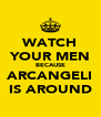 WATCH YOUR MEN BECAUSE ARCANGELI IS AROUND - Personalised Poster A4 size