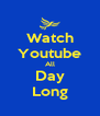 Watch Youtube All Day Long - Personalised Poster A4 size