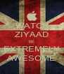 WATCH ZIYAAD BE EXTREMELY AWESOME - Personalised Poster A4 size