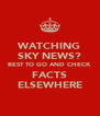 WATCHING SKY NEWS? BEST TO GO AND CHECK FACTS ELSEWHERE - Personalised Poster A4 size