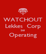 WATCHOUT Lekkes  Corp Still Operating  - Personalised Poster A4 size
