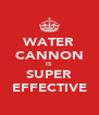 WATER CANNON IS SUPER EFFECTIVE - Personalised Poster A4 size